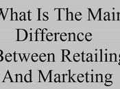 What Main Difference Between Retailing Marketing
