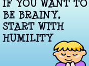 Want Brainy Start With Humility