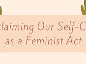 Reclaiming Self-Care Feminist (COFEM Blog)