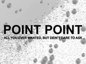 POINT POINT: Ever Wanted, Didn't Dare