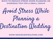 Eight Ways Reduce Stress When Planning Destination Wedding