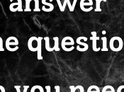 Answers Question: Need That?
