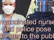 Unvaccinated Nurses/Police Pose Danger Public