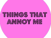 Things That Annoy