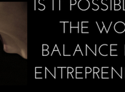 Work Life Balance Being Entrepreneur Mom? [PODCAST]